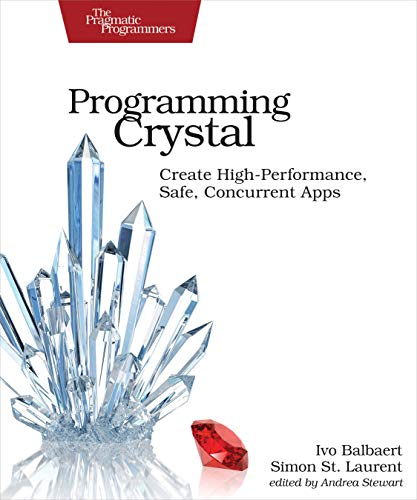 Programming Crystal: Create High-Performance, Safe, Concurrent Apps (English Edition)