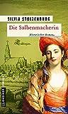 Die Salbenmacherin: Historischer Roman
