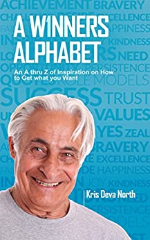 A WINNERS ALPHABET: An A thru Z of Inspiration on How To Get What You Want by [North, Kris Deva]