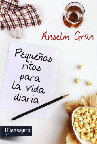 PEQUEÑOS RITOS PARA LA VIDA DIARIA (Espiritualidad) por ANSELM GRÜN