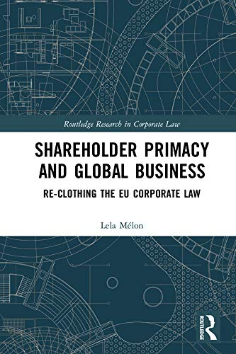 Shareholder Primacy and Global Business: Re-clothing the EU Corporate Law (Routledge Research in Corporate Law) (English Edition)