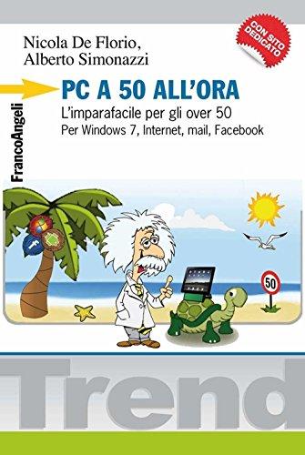 PC a 50 all'ora. L'imparafacile per gli over 50. Per Windows 7, Internet, mail, Facebook. Con CD-ROM (Trend)