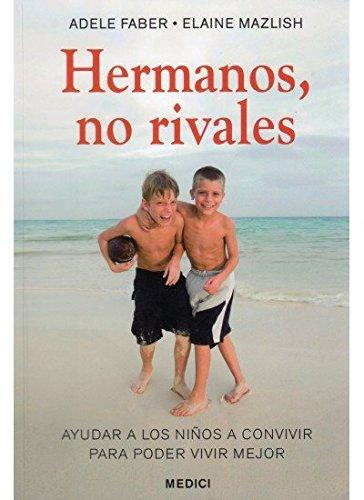 HERMANOS, NO RIVALES (NIÑOS Y ADOLESCENTES) por ADELE Y MAZLISH, ELAINE FABER