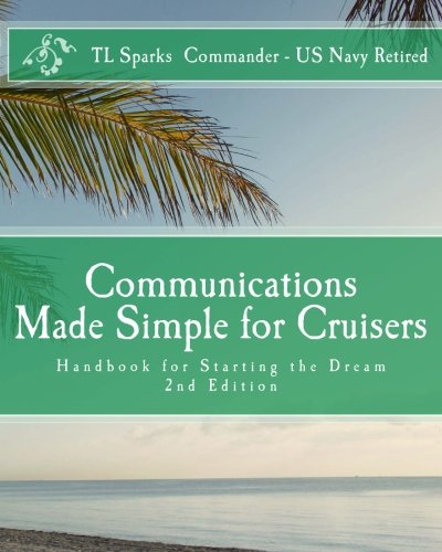 Communications Made Simple for Cruisers: Hand Book for Starting the Dream (Ssb Radio, Marine)