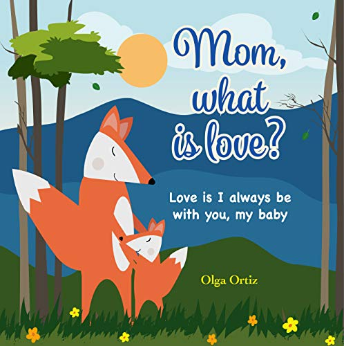 Mom, What Is Love?: Love is I always be with you, my baby. book cover