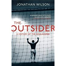 The Outsider: A History of the Goalkeeper by Wilson, Jonathan (2013) Taschenbuch