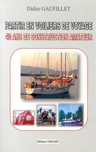 Partir en voiliers de voyage : 40 ans de construction amateur par Didier Gaufillet