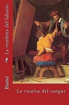 La vendetta del falsario: La rivalsa del sangue � di [Bastet]