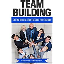 Team Building :  50 Team Building Strategies for Your Business  (English Edition)