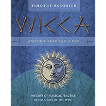 Wicca: Another Year and a Day: 366 Days of Magical Practice in the Craft of the Wise