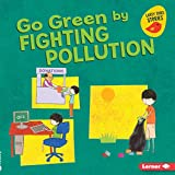 Go Green by Fighting Pollution (Go Green: Early Bird Stories)