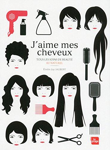 J'aime mes cheveux : Tous les soins de beauté au naturel por Elodie-Joy Jaubert