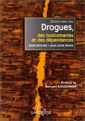 Dictionnaire des drogues, des toxicomanies et des dépendances de Denis Richard (3 mars 1999) Relié