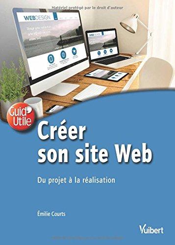 Création d'un site Web : du projet à la réalisation par Courts Emilie
