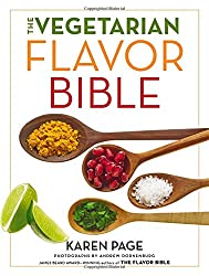 The vegetarian flavor bible : The essential guide to culinary creativity with vegetables, fruits, grains, legumes, nuts, seeds, and more, based on the wisdom of leading American chefs