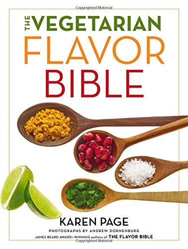 The Vegetarian Flavor Bible: The Essential Guide to Culinary Creativity with Vegetables, Fruits, Grains, Legumes, Nuts, Seeds, and More, Based on t por Karen Page