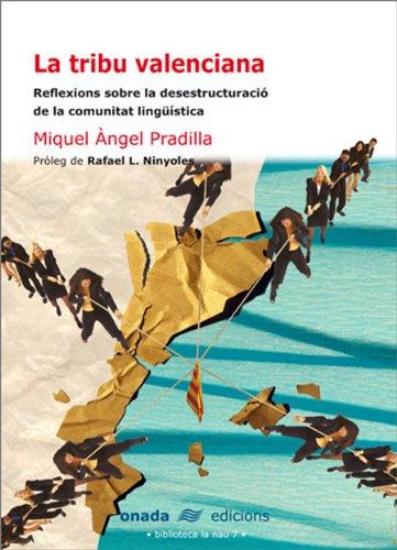 La tribu valenciana: Reflexions sobre la desestructuració de la comunitat lingüística (La Nau) por Miquel Àngel Pradilla Cardona