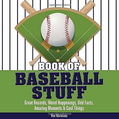 Book of Baseball Stuff: Great Records, Weird Happenings, Odd Facts, Amazing Moments & Cool Things (Book of Stuff) by Ron Martirano (1-Aug-2009) Hardcover