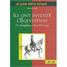 Ils ont inventé l'équitation : De Xénophon à Tom Dorrance