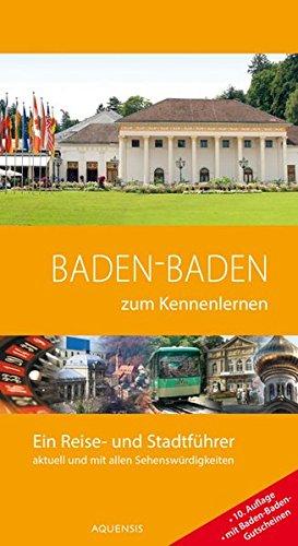 Baden-Baden zum Kennenlernen: Ein Reise- und Stadtführer
