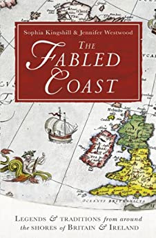 The Fabled Coast: Legends & traditions from around the shores of Britain & Ireland by [Kingshill, Sophia, Westwood, Jennifer]