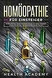 Homöopathie für Einsteiger: Homöopathie gegen Erkrankungen und Beschwerden. Grundlagen und Heilkunde für Selbstheiler -