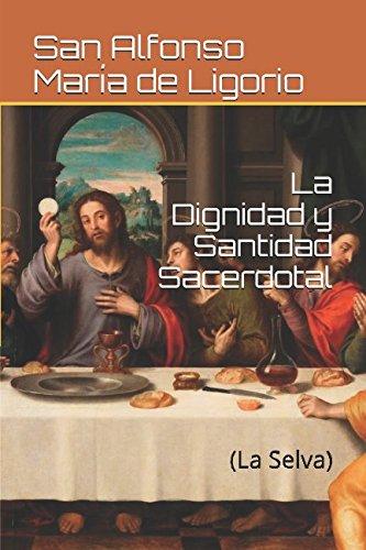 La Dignidad y Santidad Sacerdotal: (La Selva) por San Alfonso María de Ligorio