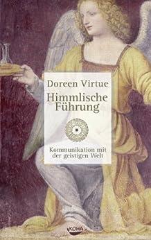 Himmlische Führung: Kommunikation mit der geistigen Welt von [Virtue, Doreen]