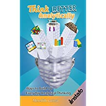 Think Better Analytically: Ways to Build Up Everyday Analytical Thinking (English Edition)