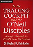 In The Trading Cockpit with the O'Neil Disciples: Strategies that Made Us 18,000% in the Stock Market (Wiley Trading Series)