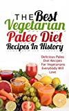 The Best Vegetarian Paleo Diet Recipes In History: Delicious Paleo Diet Recipes For Vegetarians Everybody Will Love (English Edition)