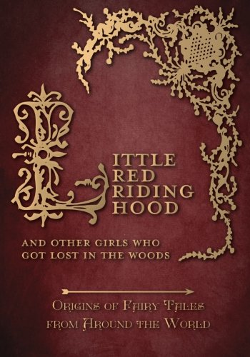 Little Red Riding Hood – And Other Girls Who Got Lost in the Woods (Origins of Fairy Tales from Around the World) Original Little Red Riding Hood