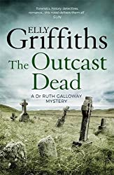 The Outcast Dead: The Dr Ruth Galloway Mysteries 6 by Elly Griffiths (2016-06-02)
