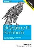 Raspberry Pi Kochbuch: Probleme und Lösungen für Software und Hardware