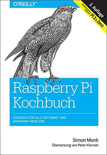 Raspberry Pi Kochbuch: Probleme und Lösungen für Software und Hardware (Arduino-software)
