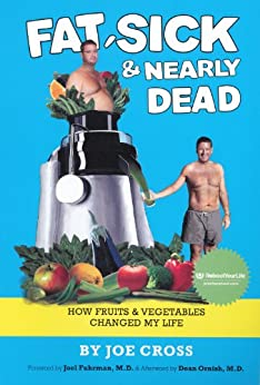 Fat, Sick & Nearly Dead: How Fruits and Vegetables Changed My Life (English Edition) par [Cross, Joe]