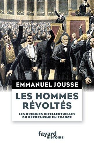Les hommes révoltés: Les origines intellectuelles du réformisme en France