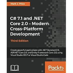 C# 7.1 and .NET Core 2.0 – Modern Cross-Platform Development - Third Edition: Create powerful applications with .NET Standard 2.0, ASP.NET Core 2.0, ... Visual Studio 2017 or Visual Studio Code