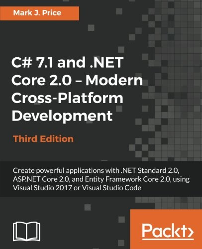 C# 7.1 and .NET Core 2.0 – Modern Cross-Platform Development - Third Edition: Create powerful applications with .NET Standard 2.0, ASP.NET Core 2.0, ... 2017 or Visual Studio Code (English Edition)