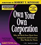 Rich Dad's Advisors: Own Your Own Corporation: Why the Rich Own Their Own Companies a...
