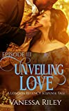Unveiling Love: A Regency Romance (A London Regency Romantic Suspense Tale Book 3)