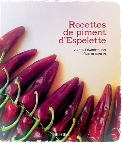 Recettes de piment d'Espelette par Vincent Darritchon, Eric Deconfin