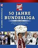 SportBild: 50 Jahre Bundesliga 1963-2013: Alle Spiele, alle Tore, alle Fakten und Rekorde, die besten Geschichten und die schönsten Fotos