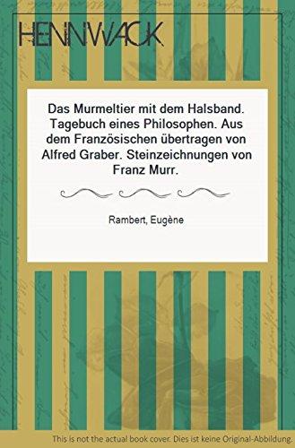 Das Murmeltier mit dem Halsband. Tagebuch eines Philosophen. Aus dem Französischen übertragen von Alfred Graber.