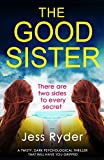 The Good Sister: A twisty, dark psychological thriller that will have you gripped (English Edition)
