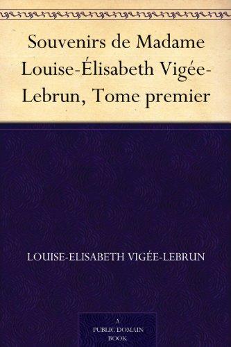 Téléchargement Souvenirs de Madame Louise-Élisabeth Vigée-Lebrun, Tome premier pdf, epub