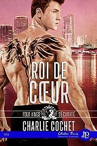 Four kings sécurité, tome 2 : Roi de coeur par Charlie Cochet