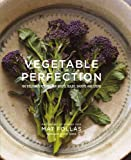 Vegetable Perfection: 100 tasty recipes for roots, bulbs, shoots and stems
