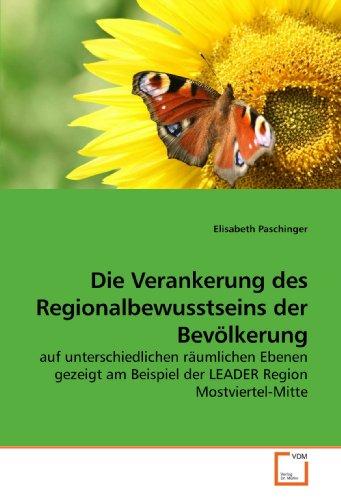 Die Verankerung des Regionalbewusstseins der Bevölkerung: auf unterschiedlichen räumlichen Ebenen gezeigt am Beispiel der LEADER Region Mostviertel-Mitte