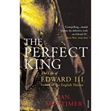 The Perfect King: The Life of Edward III, Father of the English Nation by Ian Mortimer (2008-07-03)